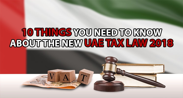 10 Things You Need To Know About The New Uae Tax Law 2018