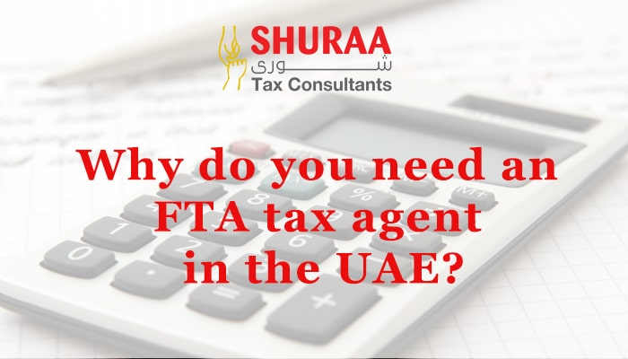 Why-do-you-need-an-FTA-tax-agent-in-UAE